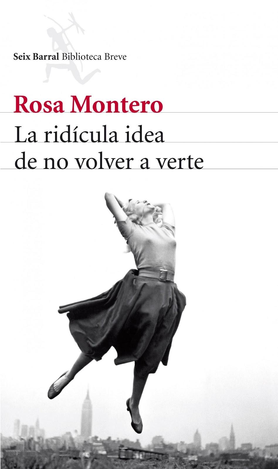 Titulo La ridcula idea de no volver a verte Autor Rosa Montero A±o 2013 2013 Traducido por Braulio Garca Jaén