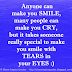 Anyone can make you SMILE, many people can make you CRY, but it takes someone really special to make you smile with TEARS in your EYES :)