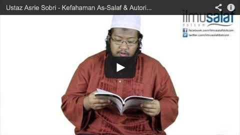 Ustaz Asrie Sobri – Kefahaman As-Salaf & Autoritinya dalam Memahami Wahyu ( siri 3 )