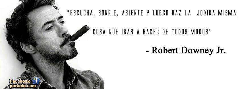 Frases De Robert Downey Jr  Escucha  Sonrie  Asiente Y Luego Haz La