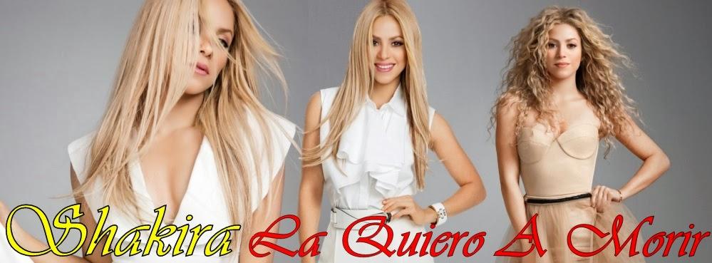Shakira La Quiero A Morir