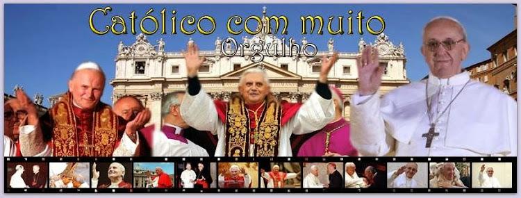 .::CATÓLICO COM MUITO ORGULHO::.