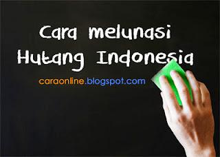 cara melunasi hutang indonesia