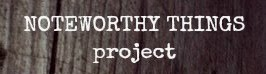 Noteworthy Things Project