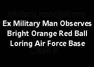 Ex Military Man Observes Bright Orange Red Ball Over Loring Air Force Base.