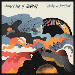 Hungry Kids Of Hungary - You're A Shadow