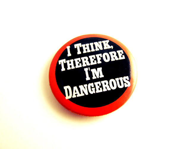 button i think therefore i'm dangerous i am