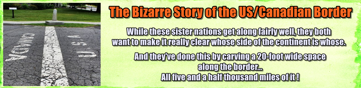 http://www.nerdoutwithme.com/2013/06/the-bizarre-story-of-uscanadian-border.html
