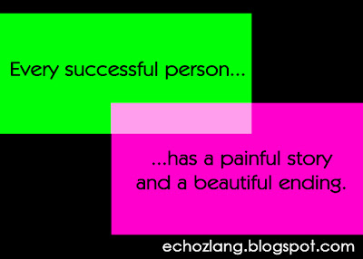 Every successful person has a painful story and a beautiful ending.