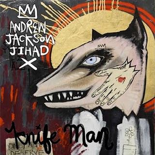 Knife Man- Andrew Jackson Jihad