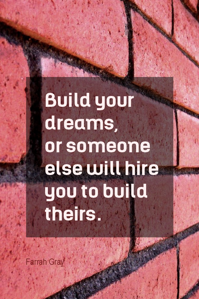 visual quote - image quotation for GOALS - Build your own dreams, or someone else will hire you to build theirs. - Farrah Gray