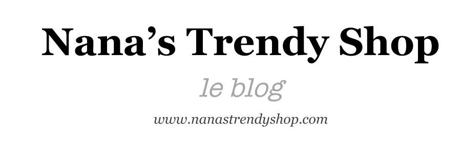 Nana's Trendy Shop - Le blog
