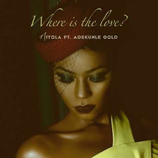 Where Is The Love by Niyola ft. Adekunle Gold