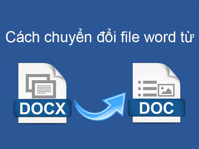 Cách chuyển đổi file Docx sang file Doc đơn giản không bị lỗi font
