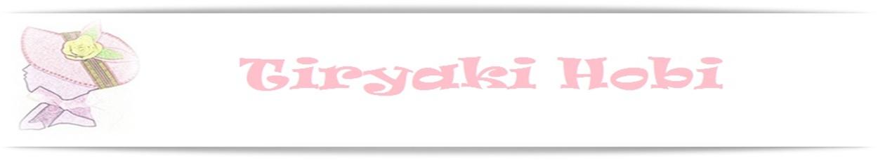 ♥ Tiryaki Hobi  ♥