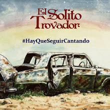 EL SOLITO TROVADOR: HAY QUE SEGUIR CANTANDO