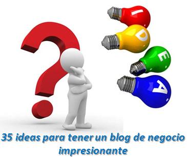 35 ideas para tener un blog de negocio impresionante