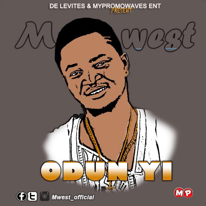 MUSIC : M WEST -ODUN YI @mwest_official