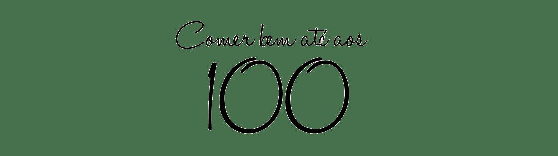 Comer bem até aos 100...