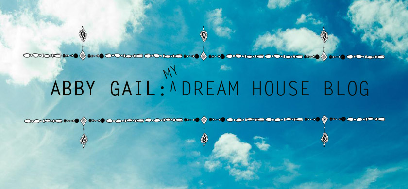 Abby Gail: the makings of my dream house