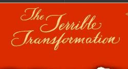the terrible transformation The terrible transformation - a short video-tape critique essaysthe 17th century was an altering time in history britain's population had grown to an unmanageable.