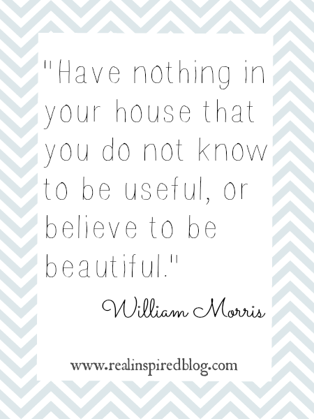 31 Days to Less Clutter: Knowing What to Keep William Morris Quote