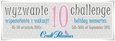 http://craftpassion-pl.blogspot.com/2015/09/wyzwanie10-wakacyjne-wspomnienia.html