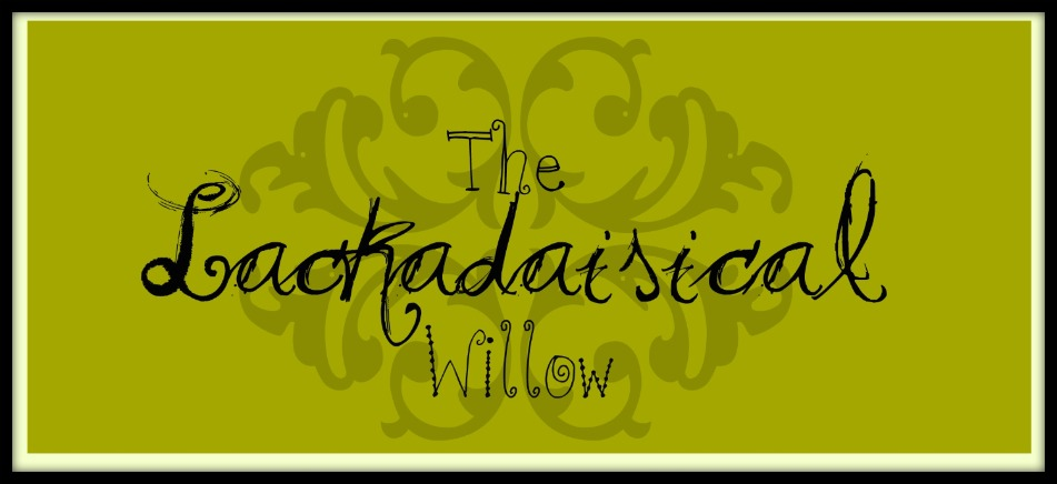 The Lackadaisical Willow