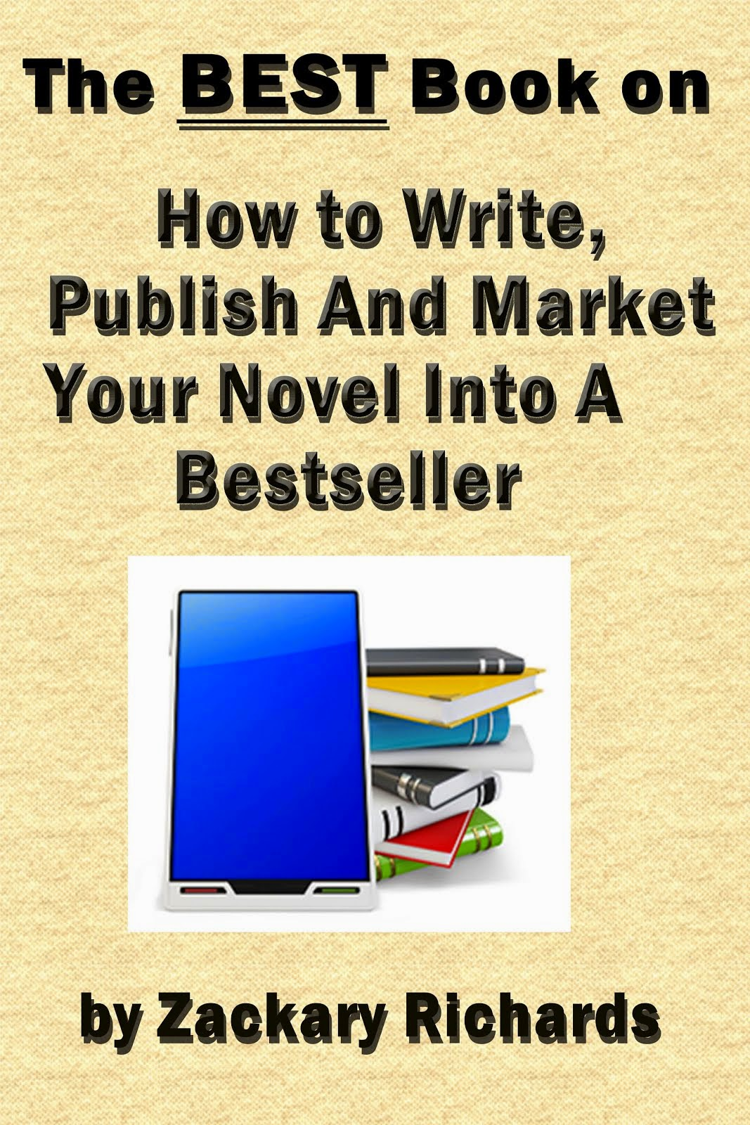 The Best Book on How to Write, Publish and Market Your Novel into a Best Seller