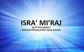 pengertian Isro' Mi'roj, sejarah Isro' Mi'roj dan hikmah Isro' Mi'roj