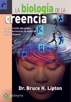 La Biología de la Creencia: Bruce H. Lipton