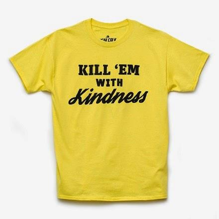 http://www.meanfolk.com/products/10545678-kill-em-with-kindness-t-shirt