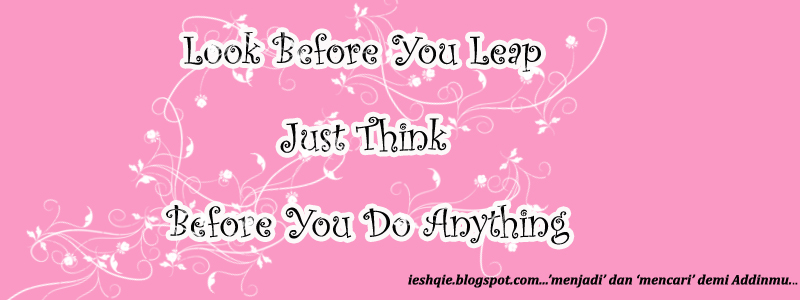 """LOOK BEFORE YOU LEAP"""