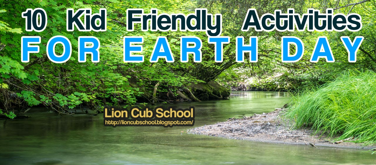 Lion Cub School 10 Kid Friendly Activities For Earth Day