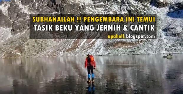 Subhanallah!! Pengembara Ini Temui Tasik Beku Yang Jernih & Indah (2 Video)