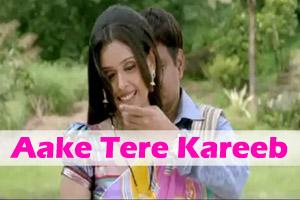 Aake Tere Kareeb