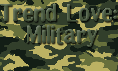 Trend Love: Military