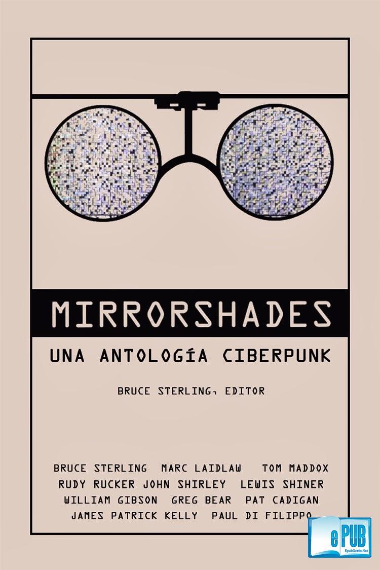 Mirrorshades Mirrorshades: Una antología ciberpunk   Pat Cadigan
