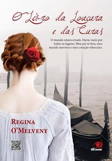 O Livro da Loucura e das Curas  * Regina O'Melveny