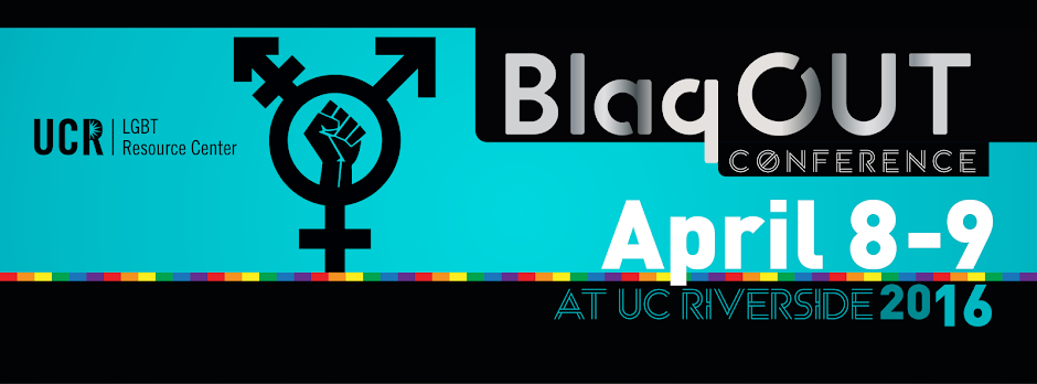 BlaqOUT Conference ~ UC Riverside ~ April 8-9, 2016