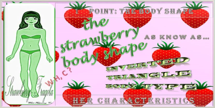 do you know the Strawberry Female type aka the Inverted Triangle Female Her characteristics