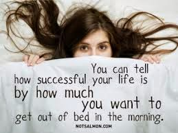 "Motivation Quote: ""You Can Tell How Successful Your Life Is By How Much You Want To Get Out Of Bed In The Morning"", Keep Up Morning Beauty Regime, Job, Search, Lifestyle, Work, Home, Life, Melanie_Ps, the purple scarf, motivation, motivated, Toronto, Canada,"