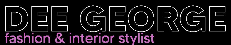 DEE GEORGE | Fashion & Interior Stylist