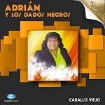 Adrián y los Dados Negros Caballo Viejo 2015 Disco Completo