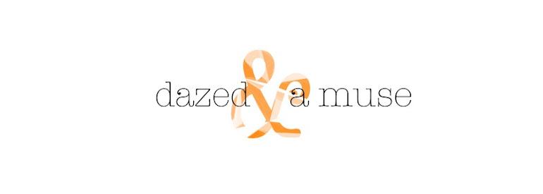 dazed & a muse