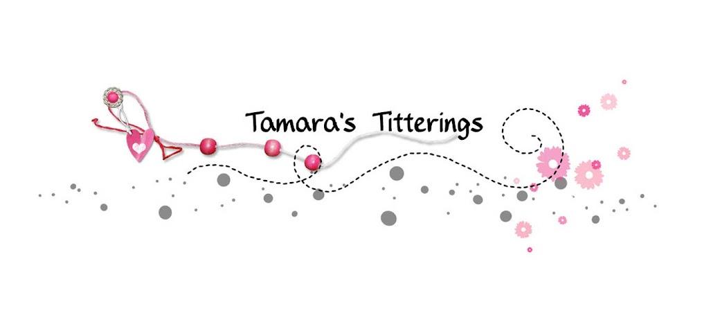 Tamara's Titterings
