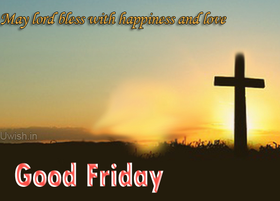 May Lord Bless with happiness and Love on Good Friday  Good Friday e greeting cards and wishes.