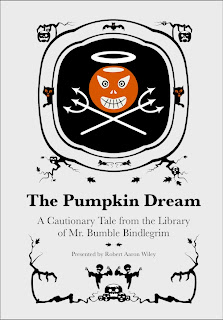 The Pumpkin Dream: A Cautionary Tale By Mr. Bumble Bindlegrim (cover art), an illustrated Halloween poetry book by Robert Aaron Wiley