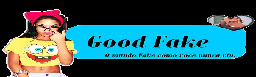 GOOD FAKE