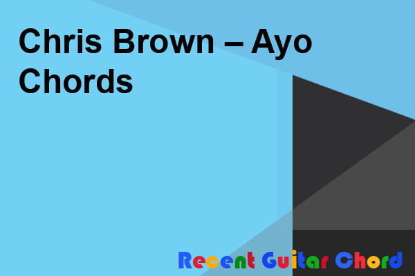 Chris Brown – Ayo Chords